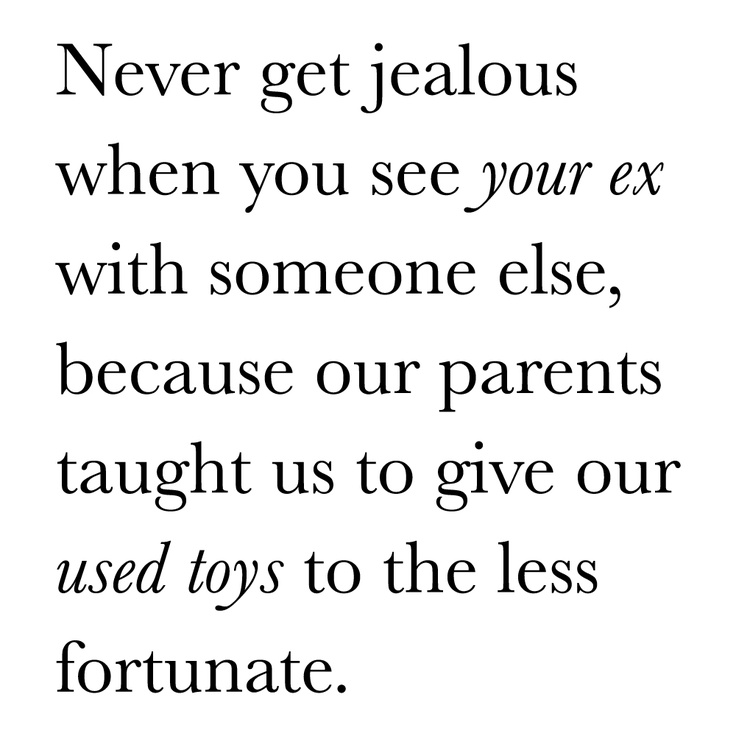 OMG ... The best. Never get jealous when you see your ex with someone else because our parents taught us to give our used toys to the less fortunate.Worth Reading, My Sisters, Funny Stuff, Parents Taught