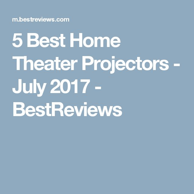 5 Best Home Theater Projectors - July 2017 - BestReviews