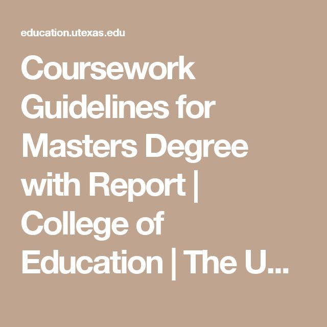 Coursework Guidelines for Masters Degree with Report | College of Education | The University of Texas at Austin