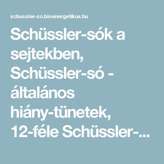 Schüssler-sók a sejtekben, Schüssler-só - általános hiány-tünetek, 12-féle Schüssler-só gyógyító hatása.