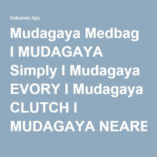 Mudagaya Medbag l MUDAGAYA Simply l Mudagaya EVORY l Mudagaya CLUTCH l MUDAGAYA NEARBY l Mudagaya ETNIK l Mudagaya DOMPET l Mudagaya TERBARU l Mudagaya HPO l MUDAGAYA 2106 l - Business
