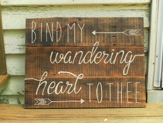 Bind my wandering heart to thee wood sign by truelovecreates