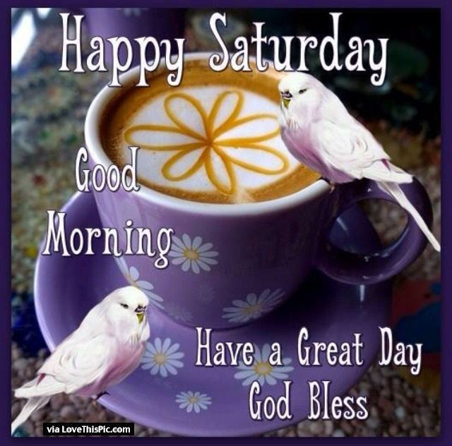 Happy Saturday Good Morning Have A Great Day God Bless