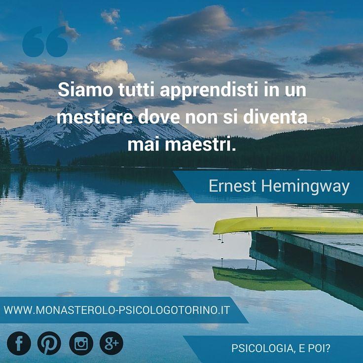 Siamo tutti apprendisti in un mestiere dove non si diventa mai maestri. #Hemingway #Aforismi