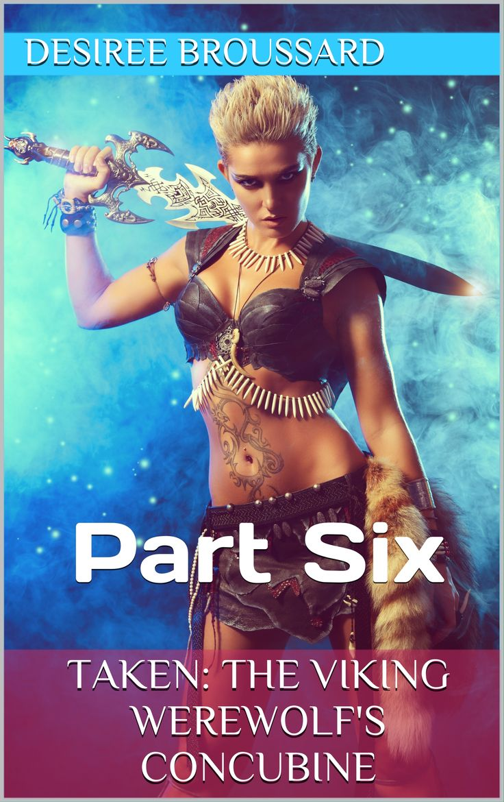 Featured Sci-fi Romance: Taken: The Viking Werewolf's Concubine: Part Six by Desiree Broussard New Release!