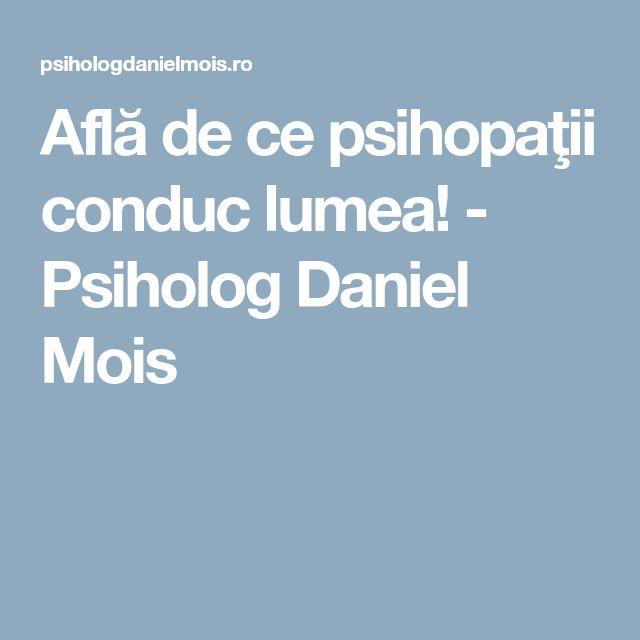 Află de ce psihopaţii conduc lumea! - Psiholog Daniel Mois