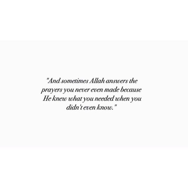 And sometimes Allah answers the prayers you never even made becauuse He knew what you needed when you didn't even know.
