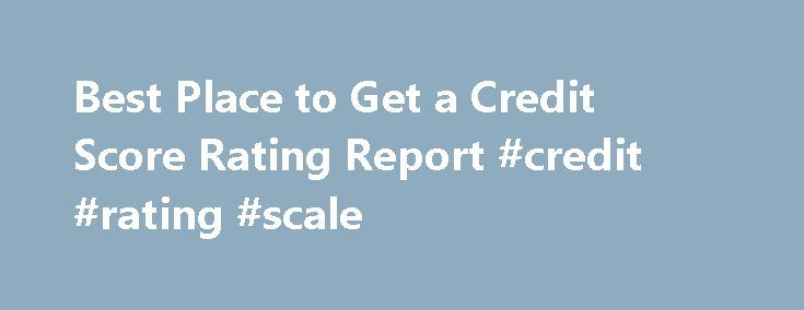 Best Place to Get a Credit Score Rating Report #credit #rating #scale http://credit.remmont.com/best-place-to-get-a-credit-score-rating-report-credit-rating-scale/  #best place to get credit score # How to Get a Credit Score Report Online Learning how to get a Read More...The post Best Place to Get a Credit Score Rating Report #credit #rating #scale appeared first on Credit.