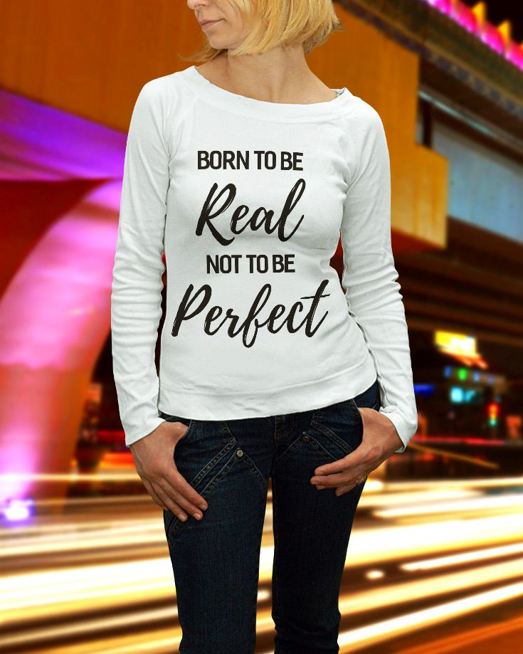 Born To Be Real Not To Be Perfect Unisex Longslee  - https://www.sunfrog.com/121841189-634638312.html?68704