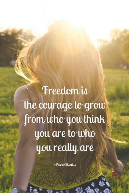 Freedom is the #courage to grow from who you think you are to who you really are