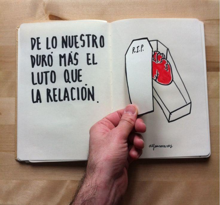 Duro mas el luto que la relación. (Alfonso Casas)