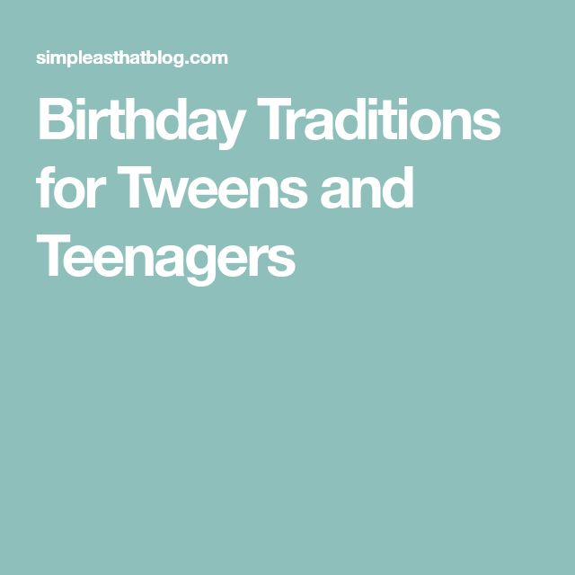 Birthday Traditions for Tweens and Teenagers