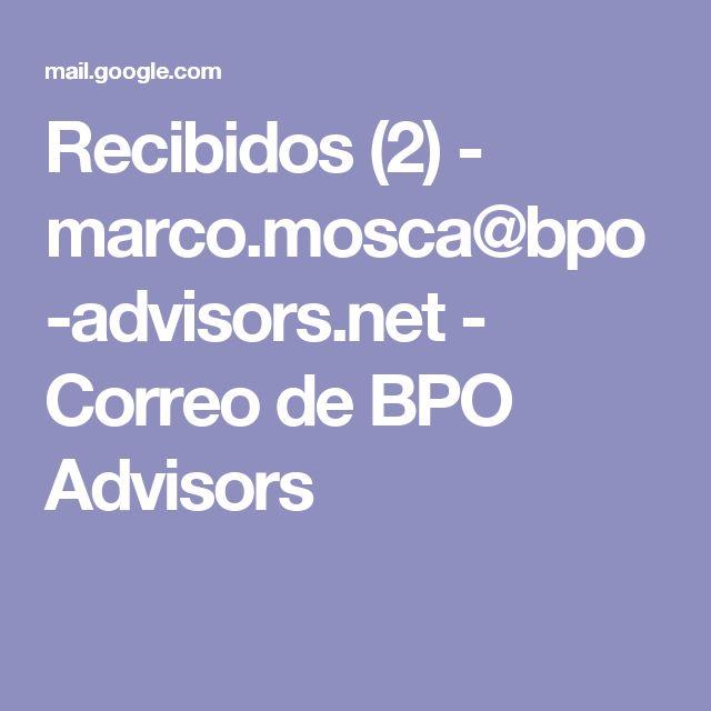 Recibidos (2) - marco.mosca@bpo-advisors.net - Correo de BPO Advisors