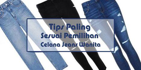 Tips Paling Sesuai Pemilihan Celana Jeans Wanita  Tips Paling Sesuai Pemilihan Celana Jeans Wanita - Jeans merupakan bawahan yang sangat nyaman digunakan oleh siapa saja tanpa membedakan umur. Selain itu jeans memberikan kesan trendi modern dan kasual bagi para penggunanya.  Tips Paling Sesuai Pemilihan Celana Jeans Wanita  Maka tidak heran jika banyak orang tergila-gila menggunakan jeans. Jeans juga dapat digunakan untuk acara semiformal dan juga kasual jadi sangat fleksibel. Fleksibel juga…