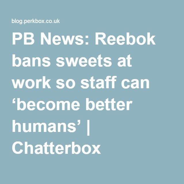 PB News: Reebok bans sweets at work so staff can 'become better humans' | Chatterbox
