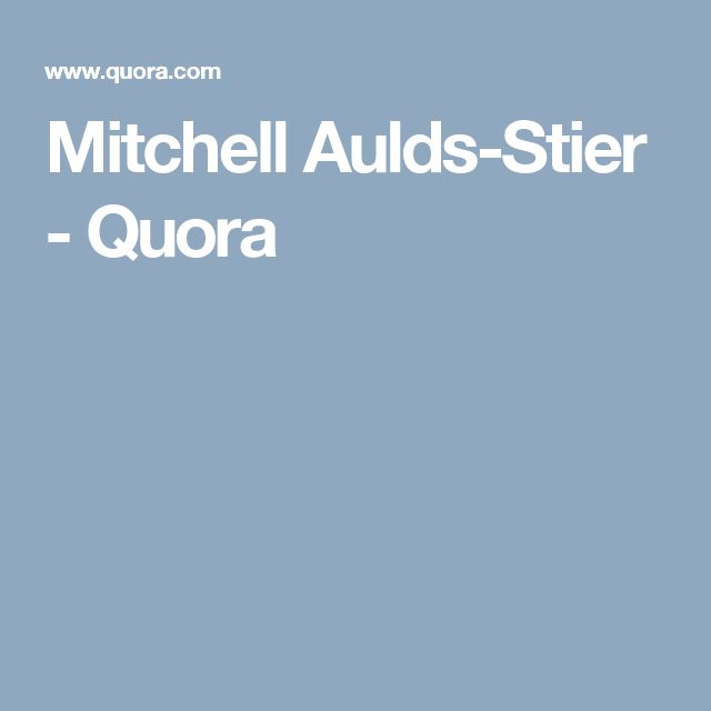 Mitchell Aulds-Stier - Quora