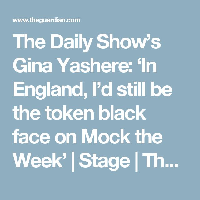 The Daily Show's Gina Yashere​: 'In England, I'd still be the token black face on Mock the Week' | Stage | The Guardian