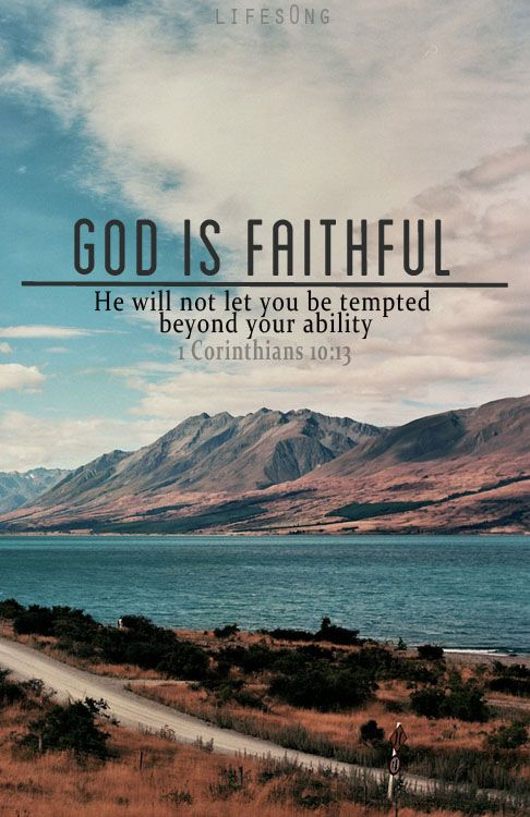 No temptation has overtaken you but such as is common to man; and God is faithful who will not allow you to be tempted beyond what you are able, but with the temptation will provide the way of escape also, so that you will be able to endure it. 1 Corinthians 10:13