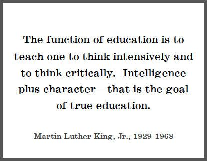 """""""The function of education is to teach one to think intensively and to think critically. Intelligence plus character - that is the goal of true education."""" - Martin Luther King Jr."""