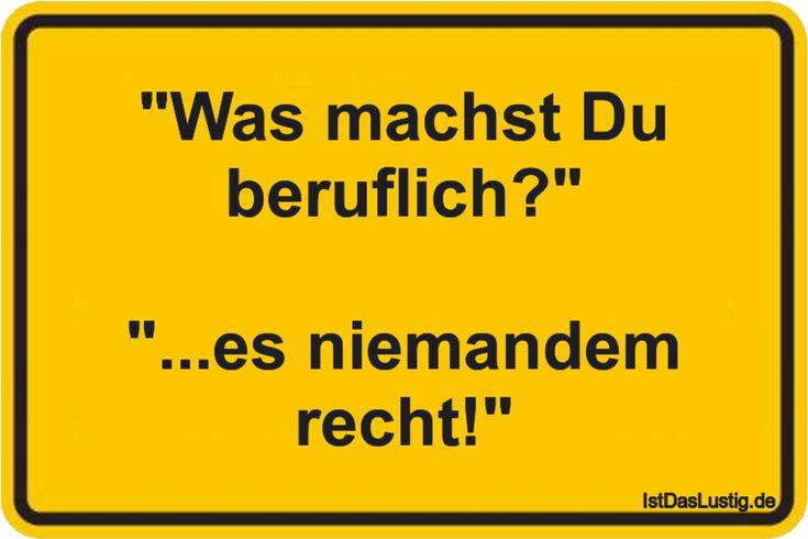 """""""Was machst Du beruflich?""""  """"...es niemandem recht!"""" ... gefunden auf https://www.istdaslustig.de/spruch/1630 #lustig #sprüche #fun #spass"""