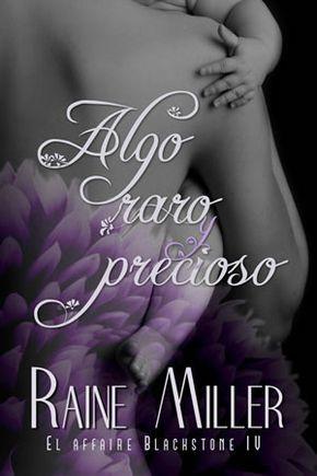 Algo raro y precioso. Raine Miller se autopublica en español con el cuarto libro de la saga El Affaire Blackstone.