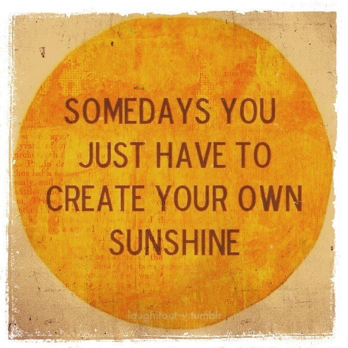 Create Your Own Quotes On Pictures: Create Your Own Sunshine