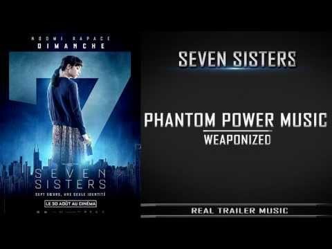 Seven Sisters Trailer #1 Music | Phantom Power Music - Weaponized - YouTube https://www.youtube.com/watch?v=PpW6PWpGwYk