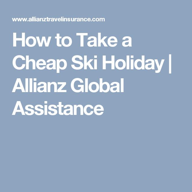 How to Take a Cheap Ski Holiday | Allianz Global Assistance