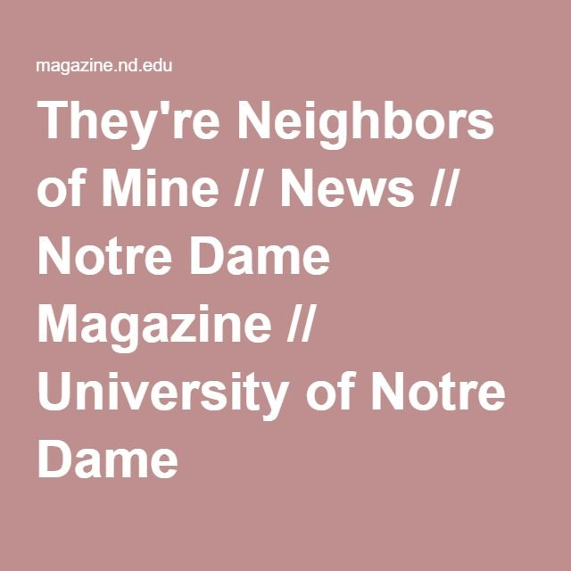 They're Neighbors of Mine // News // Notre Dame Magazine // University of Notre Dame