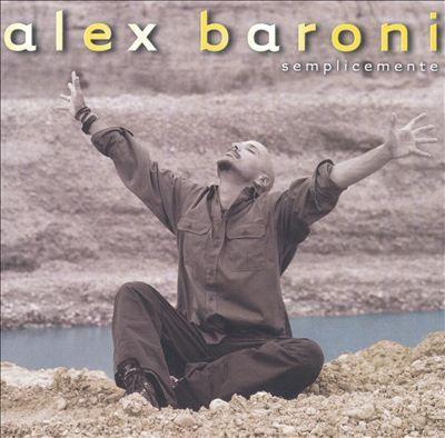 Alex Baroni, Semplicemente (2002) Track List  3 Speriamo (Baroni/M.Galli)  4 Onde (Baroni/M.Galli/A.Ravasini)  12 Signora Fantasia (M.Calabrese/M.Galli/M.Rinalduzzi)