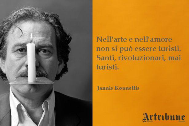 Nell'arte e nell'amore mai turisti. #kunellis