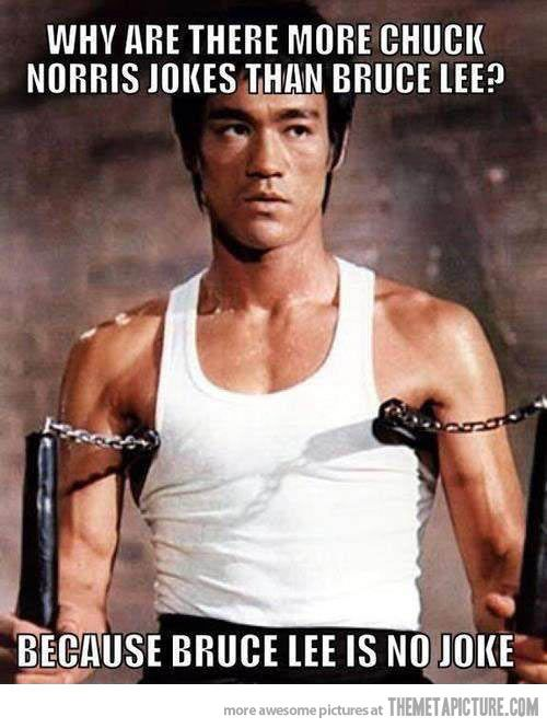 Why are there so many more Chuck Norris jokes than Bruce Lee jokes? ....