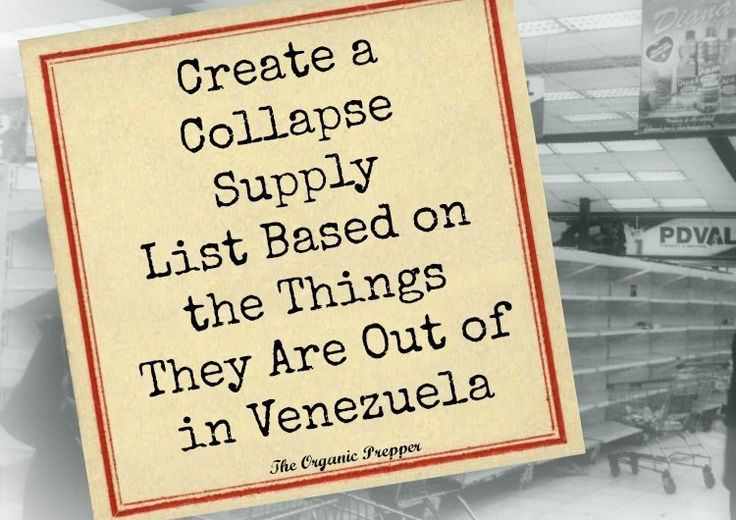 Sometimes a cautionary tale is more motivating than any amount of positive reinforcement every could be, and the horrifying reports from Venezuela are a perfect example. If you're paying attention to the things they've run out of, you can put together a collapse supply list to see you through the crisis in the event of a breakdown in our own country.