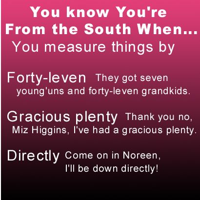 """Southernisms. Actually, I never heard of """"forty-leven"""" before, but most definitely grew up with the other 2!"""