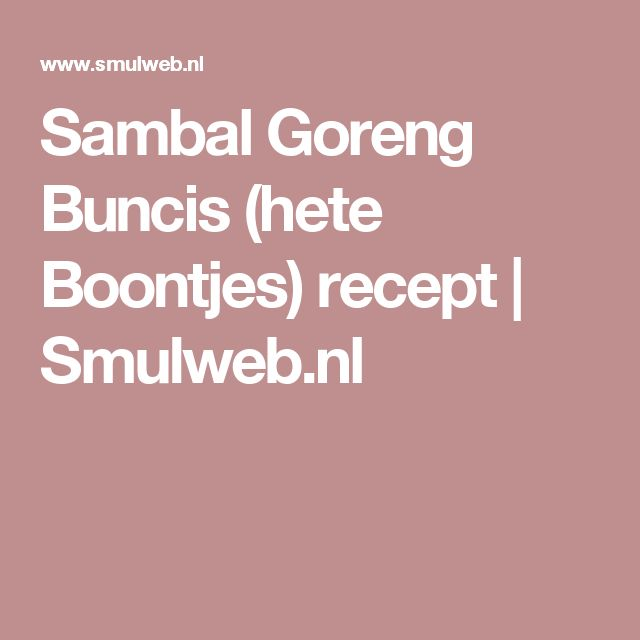 Sambal Goreng Buncis (hete Boontjes) recept | Smulweb.nl