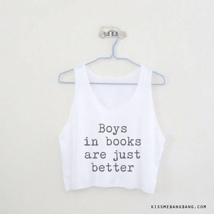 Boys In Books Are Just Better Tank Top & Crop Tank Top $12.99 ; Boys In Books Are Better Shirt ; Bookworm ; Humor ;  ; #Tumblr ;  #Hipster Teen Fashion ; Shop More Tumblr Graphic Tees at http://kissmebangbang.com/product-category/tumblr-inspired/