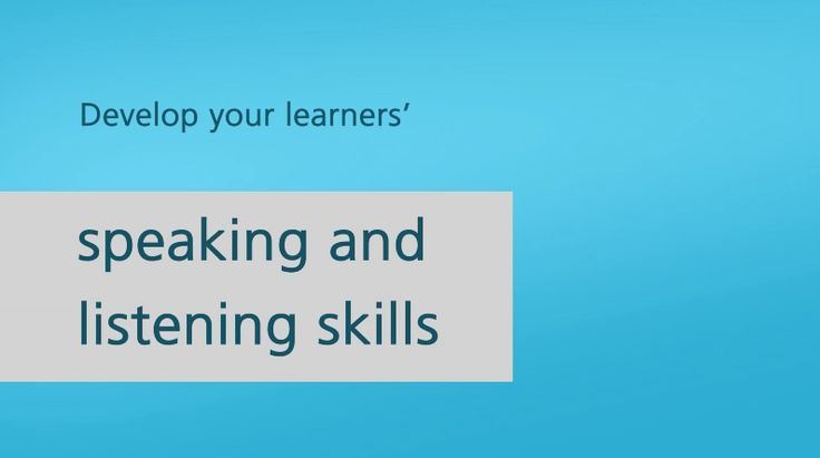 Develop your learners' speaking and listening skills