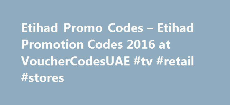 Etihad Promo Codes – Etihad Promotion Codes 2016 at VoucherCodesUAE #tv #retail #stores http://retail.remmont.com/etihad-promo-codes-etihad-promotion-codes-2016-at-vouchercodesuae-tv-retail-stores/  #promotion code # Etihad Promotion Codes & Deals 2016 Reward Yourself With 30% […]