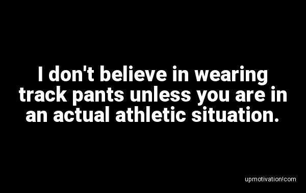 I don't believe in wearing