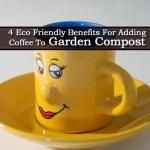 4 Eco Friendly Benefits For Adding Coffee To Garden Compost