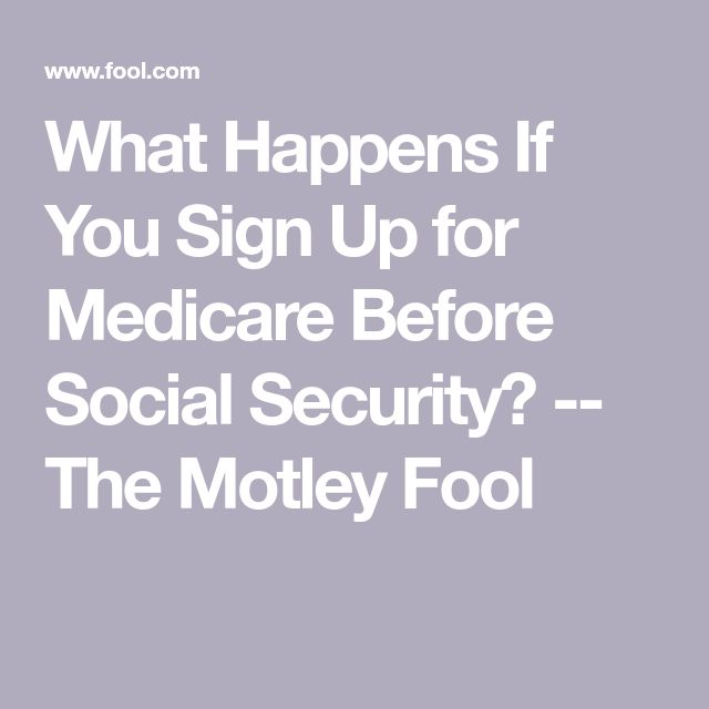 What Happens If You Sign Up For Medicare Before Social