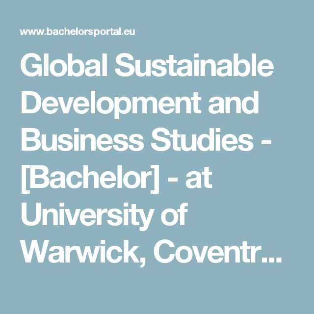 Global Sustainable Development and Business Studies - [Bachelor] - at University of Warwick, Coventry, United Kingdom - BachelorsPortal.eu