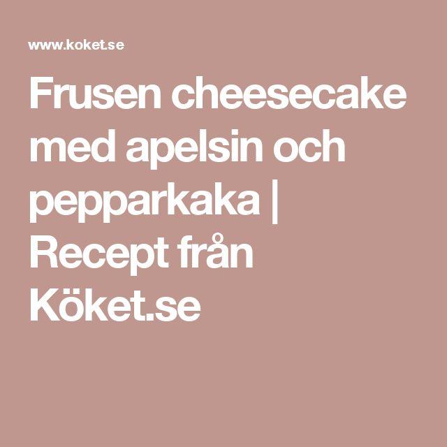 Frusen cheesecake med apelsin och pepparkaka | Recept från Köket.se