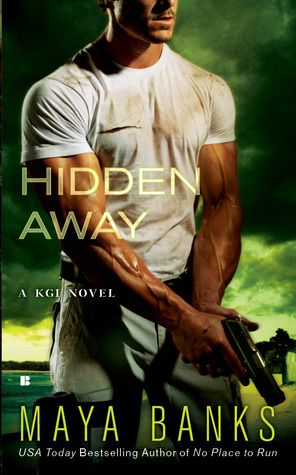 HIDDEN AWAY (KGI, BOOK #3) BY MAYA BANKS: BOOK REVIEW |