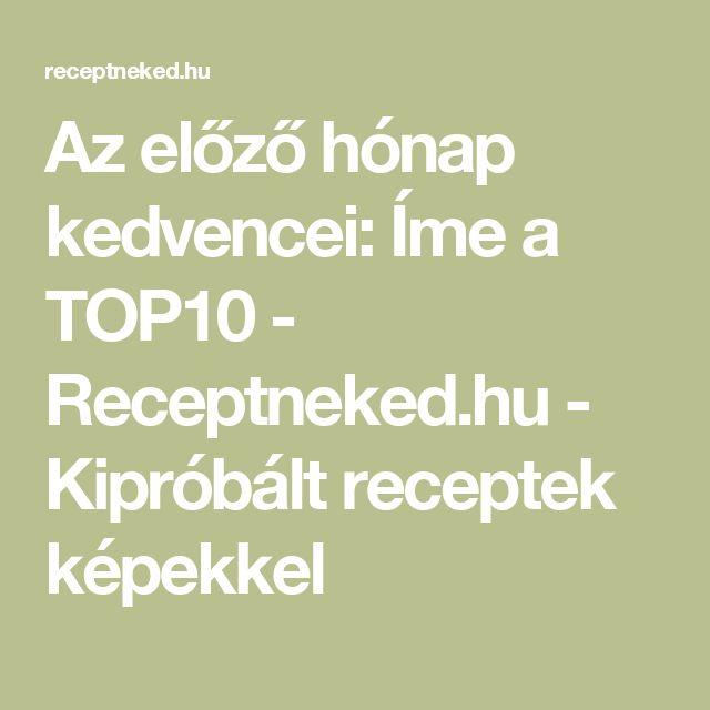 Az előző hónap kedvencei: Íme a TOP10 - Receptneked.hu - Kipróbált receptek képekkel
