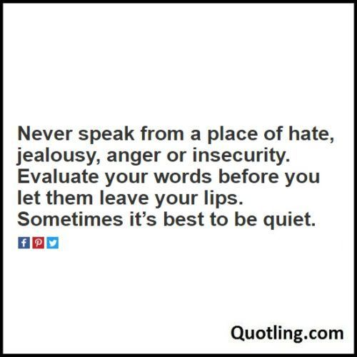 Never speak from a place of hate, jealousy, anger or - Life Lesson Quote