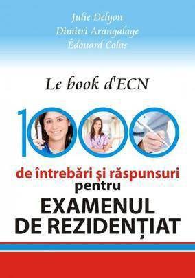 Le book d'ECN. 1000 de intrebari si raspunsuri pentru examenul de rezidentiat - Julie Delyon, Dimitri Arangalage, Edouard Colas