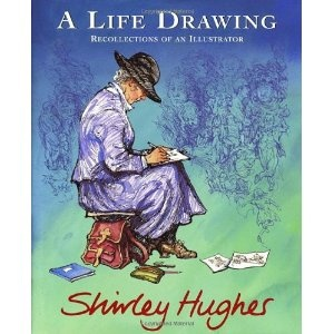 A Life Drawing: Recollections of an Illustrator by Shirley Hughes