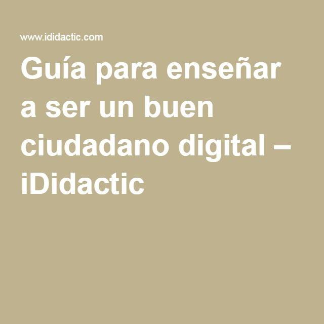 Guía para enseñar a ser un buen ciudadano digital – iDidactic