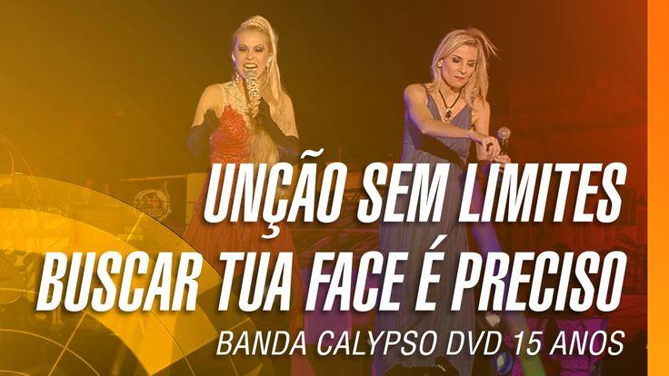 Banda Calypso - Unção sem limites / Buscar tua face é preciso (DVD 15 An...